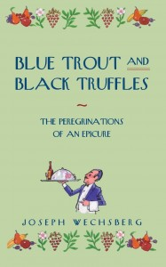 Blue Trout and Black Truffles by J. Wechsberg (Academy Chicago Publishers, Second printing 2001), but the book seems to have been published in German as well (Forelle blau und schwarze Trüffeln (1964)), as Wechsberg also wrote in French, German and Czech (although a majority of his works is in English).